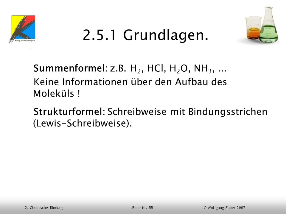 2.5.1 Grundlagen. Summenformel: z.B. H2, HCl, H2O, NH3, ...