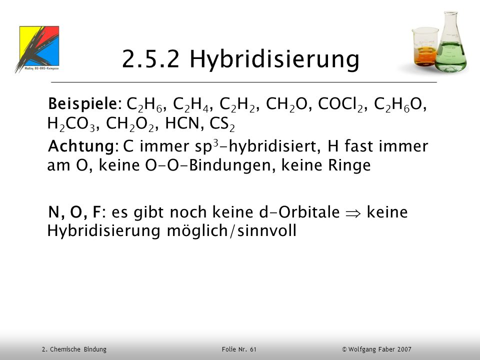 2.5.2 HybridisierungBeispiele: C2H6, C2H4, C2H2, CH2O, COCl2, C2H6O, H2CO3, CH2O2, HCN, CS2.
