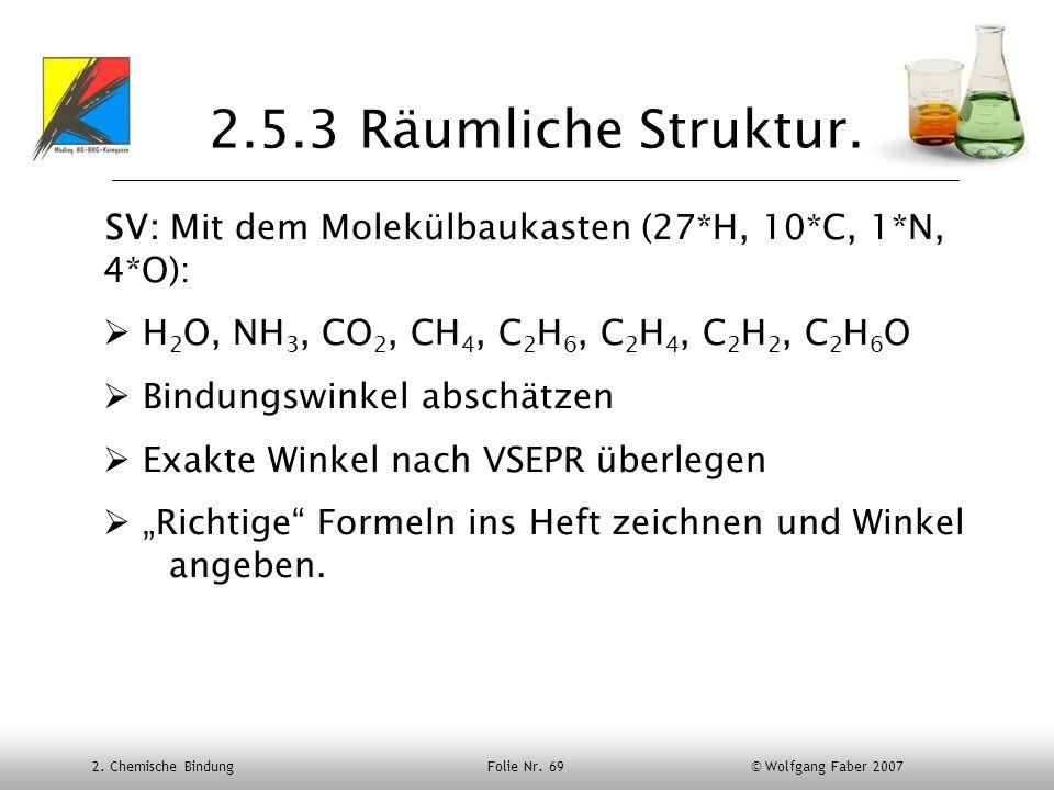 2.5.3 Räumliche Struktur. SV: Mit dem Molekülbaukasten (27*H, 10*C, 1*N, 4*O): H2O, NH3, CO2, CH4, C2H6, C2H4, C2H2, C2H6O.