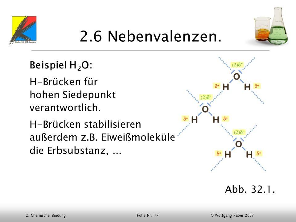 2.6 Nebenvalenzen. Beispiel H2O: H-Brücken für hohen Siedepunkt