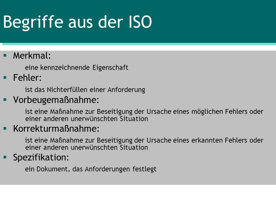 Begriffe aus der ISO Merkmal: eine kennzeichnende Eigenschaft Fehler: