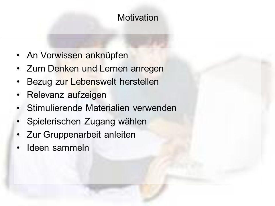 Motivation An Vorwissen anknüpfen. Zum Denken und Lernen anregen. Bezug zur Lebenswelt herstellen.