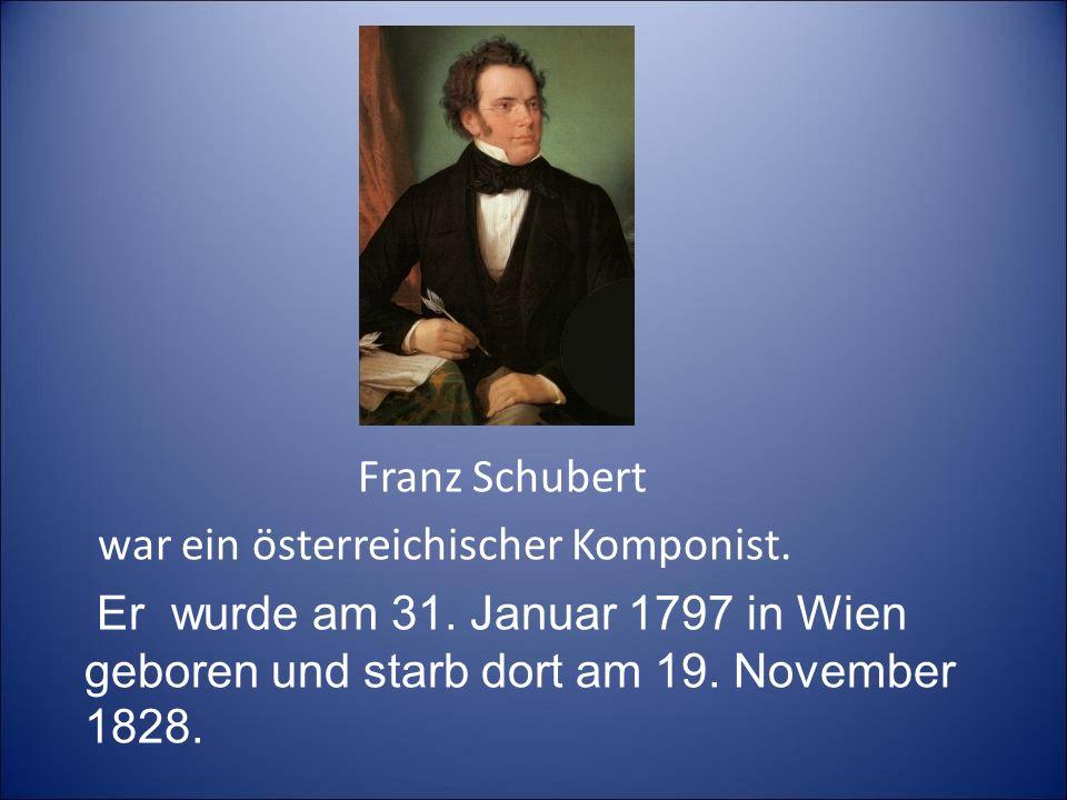 Franz Schubert war ein österreichischer Komponist. Er wurde am 31