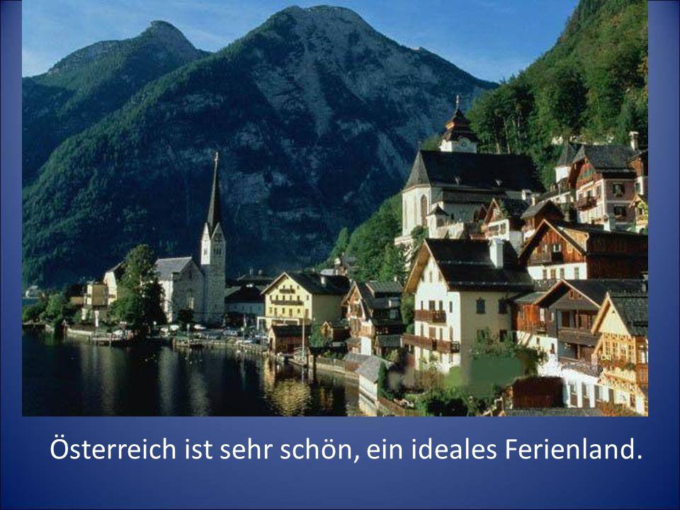 Österreich ist sehr schön, ein ideales Ferienland.
