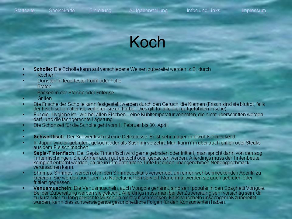 KochScholle: Die Scholle kann auf verschiedene Weisen zubereitet werden, z.B. durch. Kochen. Dünsten in feuerfester Form oder Folie.