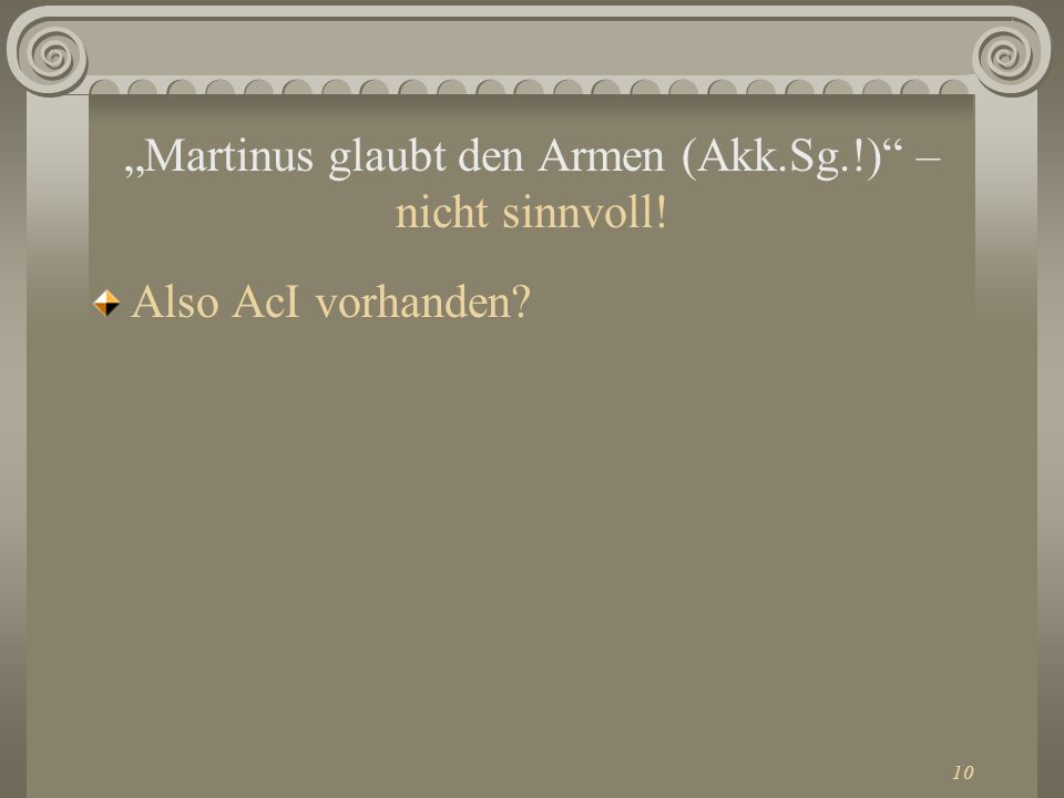"""Martinus glaubt den Armen (Akk.Sg.!) – nicht sinnvoll!"