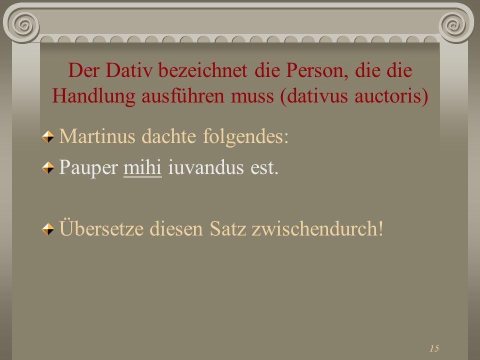 Der Dativ bezeichnet die Person, die die Handlung ausführen muss (dativus auctoris)
