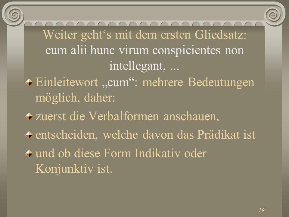 Weiter geht's mit dem ersten Gliedsatz: cum alii hunc virum conspicientes non intellegant, ...