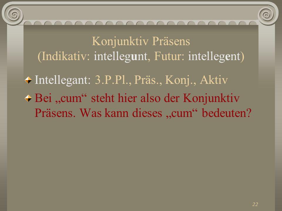 Konjunktiv Präsens (Indikativ: intellegunt, Futur: intellegent)