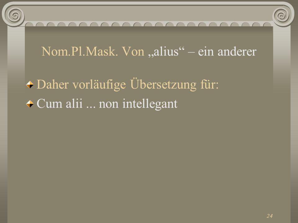 """Nom.Pl.Mask. Von """"alius – ein anderer"""