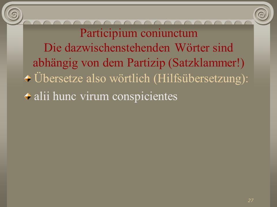 Participium coniunctum Die dazwischenstehenden Wörter sind abhängig von dem Partizip (Satzklammer!)
