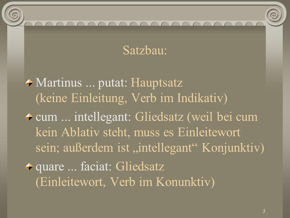 Satzbau:Martinus ... putat: Hauptsatz (keine Einleitung, Verb im Indikativ)