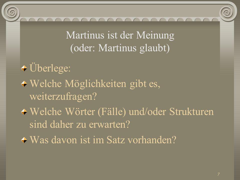 Martinus ist der Meinung (oder: Martinus glaubt)