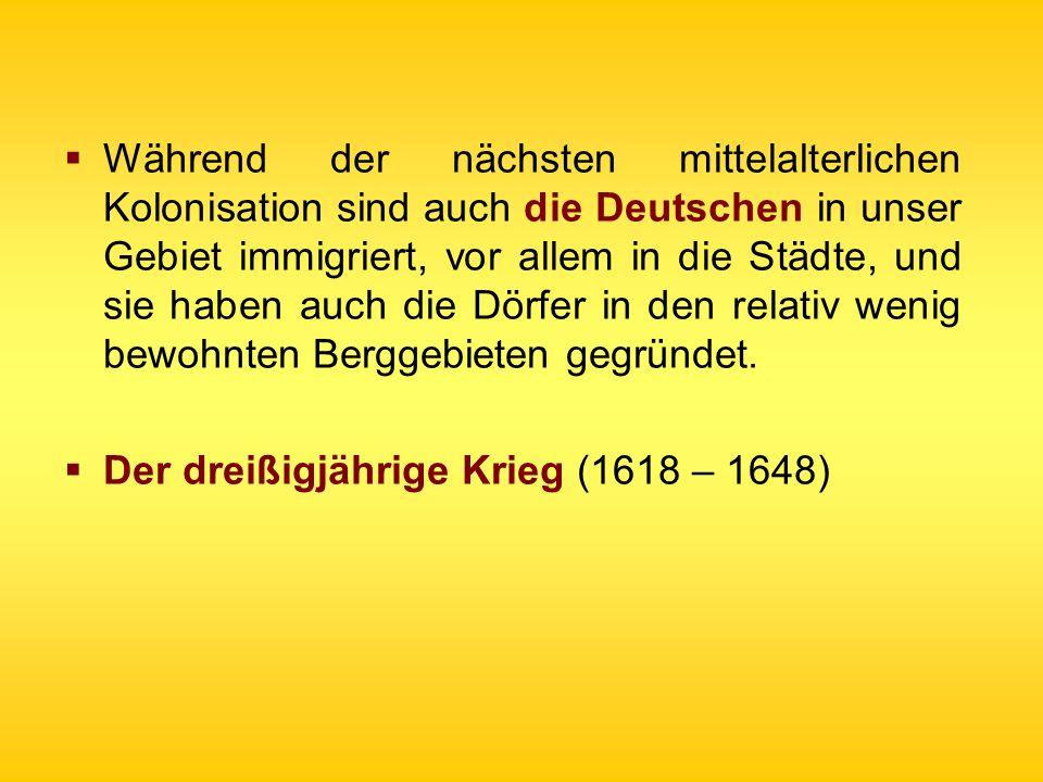 Während der nächsten mittelalterlichen Kolonisation sind auch die Deutschen in unser Gebiet immigriert, vor allem in die Städte, und sie haben auch die Dörfer in den relativ wenig bewohnten Berggebieten gegründet.