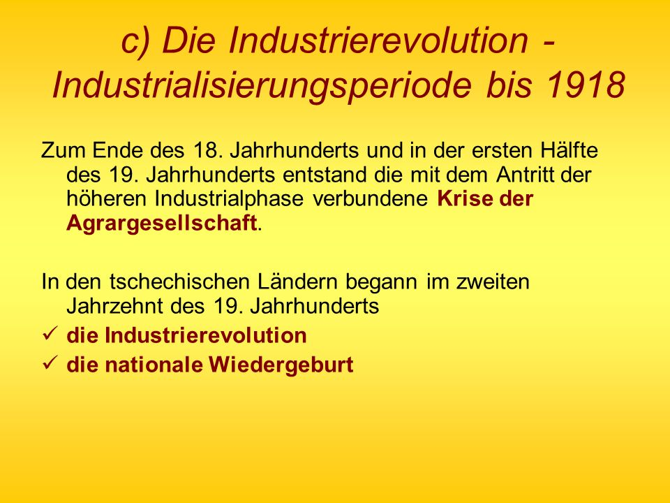 c) Die Industrierevolution - Industrialisierungsperiode bis 1918