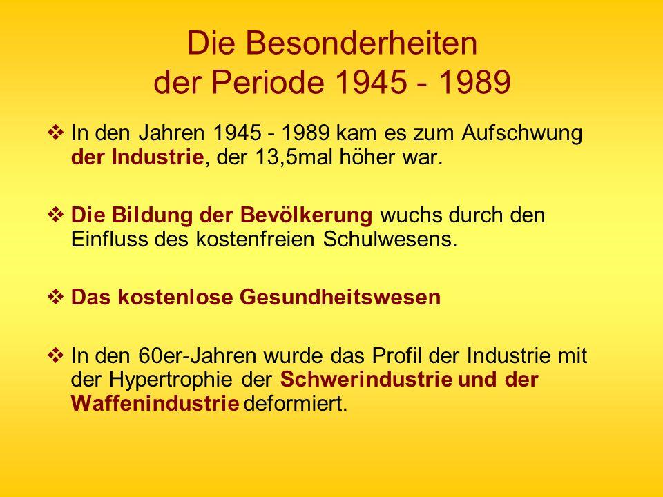 Die Besonderheiten der Periode 1945 - 1989