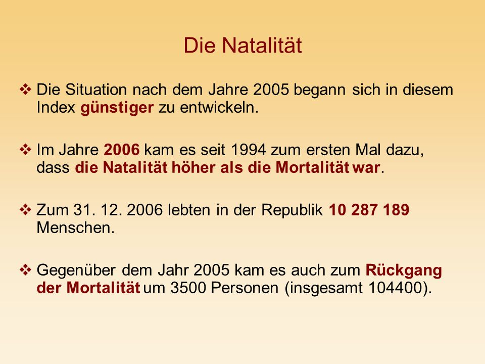 Die Natalität Die Situation nach dem Jahre 2005 begann sich in diesem Index günstiger zu entwickeln.