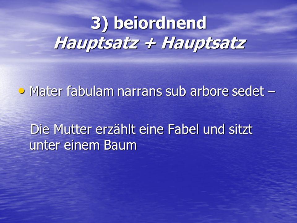 3) beiordnend Hauptsatz + Hauptsatz