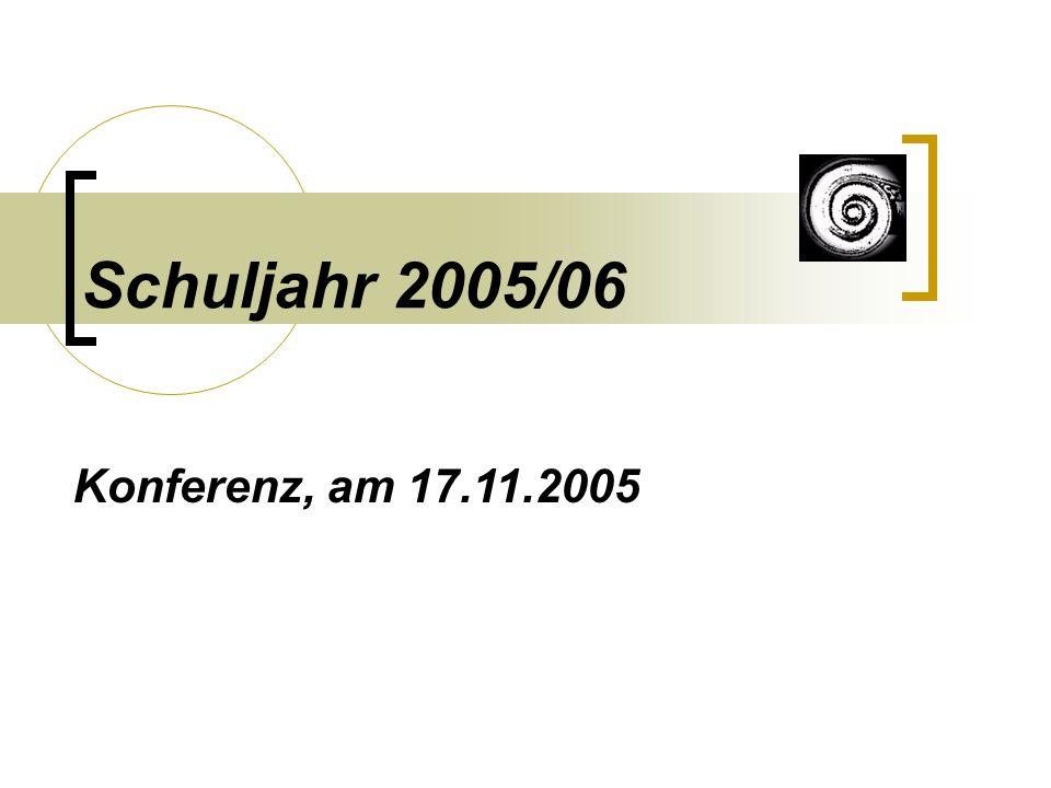 Schuljahr 2005/06 Konferenz, am 17.11.2005