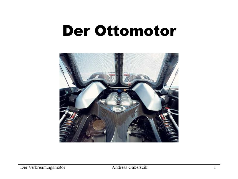 Der Ottomotor Der Verbrennungsmotor Andreas Gaberscik 1