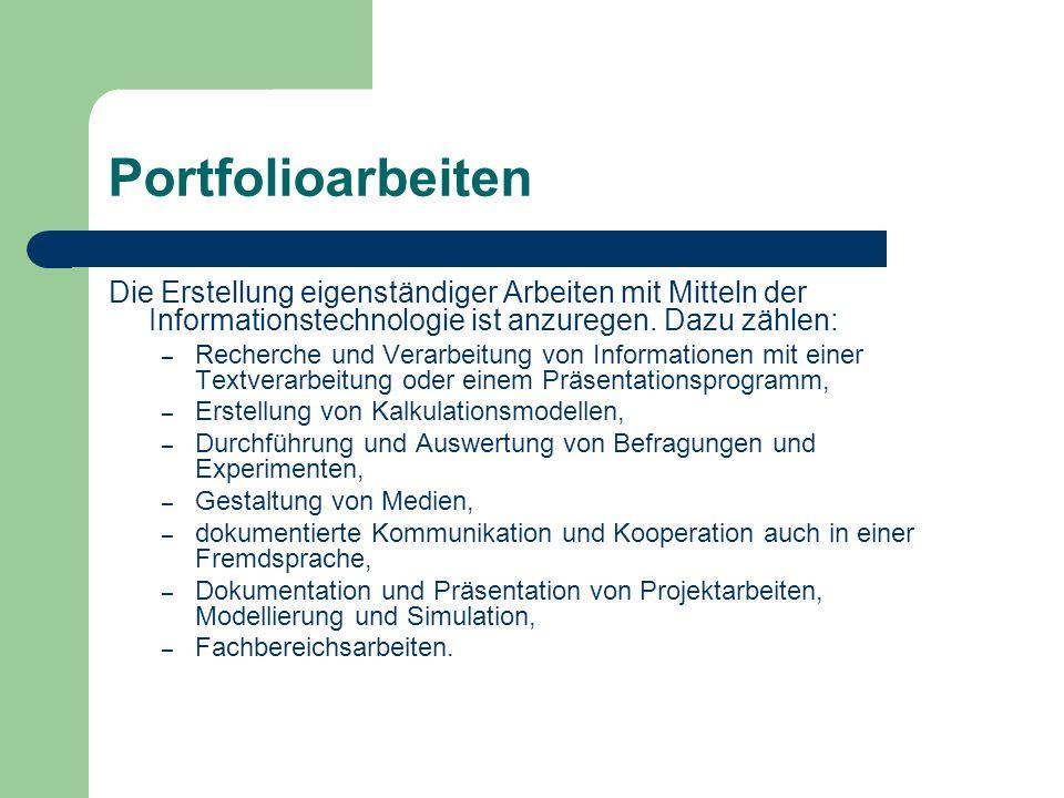 Portfolioarbeiten Die Erstellung eigenständiger Arbeiten mit Mitteln der Informationstechnologie ist anzuregen. Dazu zählen: