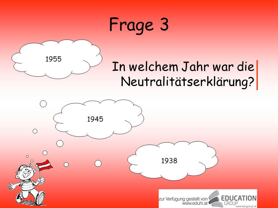 Frage 3 1955 In welchem Jahr war die Neutralitätserklärung 1945 1938