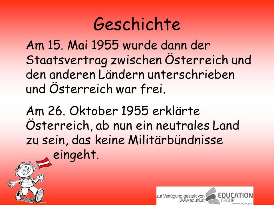 Geschichte Am 15. Mai 1955 wurde dann der Staatsvertrag zwischen Österreich und den anderen Ländern unterschrieben und Österreich war frei.