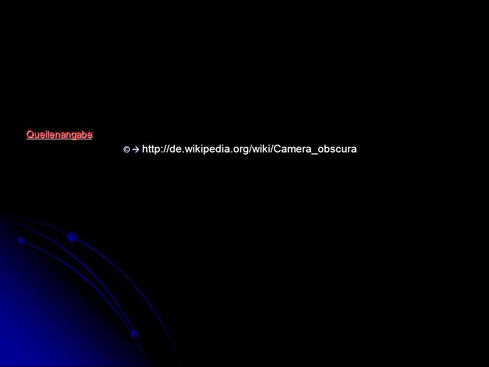 Quellenangabe: ©  http://de.wikipedia.org/wiki/Camera_obscura