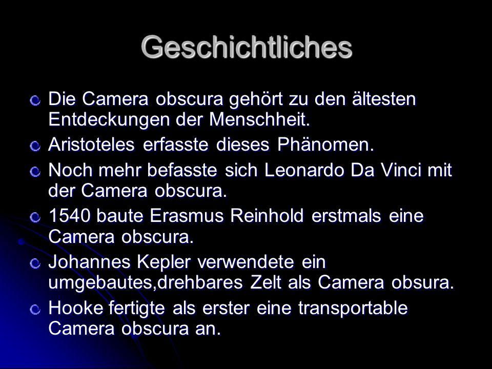 Geschichtliches Die Camera obscura gehört zu den ältesten Entdeckungen der Menschheit. Aristoteles erfasste dieses Phänomen.