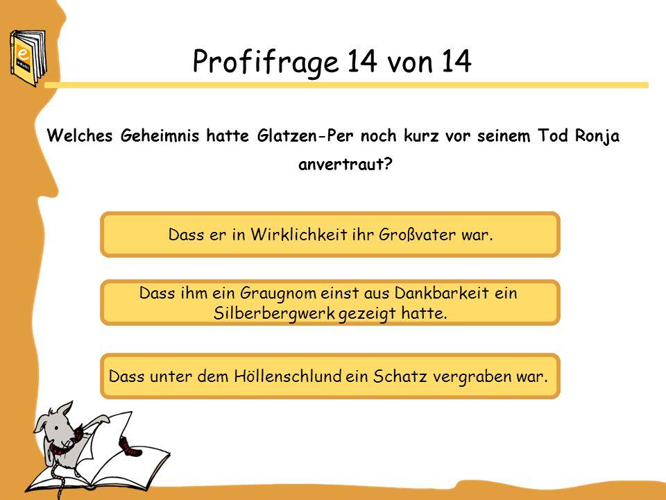 Profifrage 14 von 14 Welches Geheimnis hatte Glatzen-Per noch kurz vor seinem Tod Ronja anvertraut