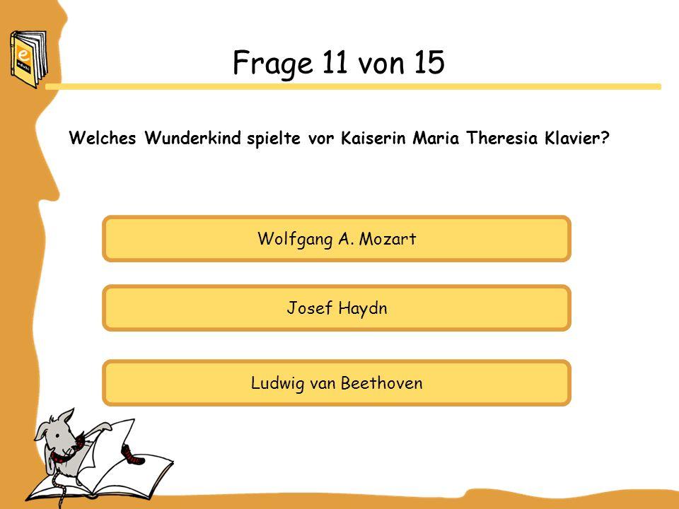 Welches Wunderkind spielte vor Kaiserin Maria Theresia Klavier