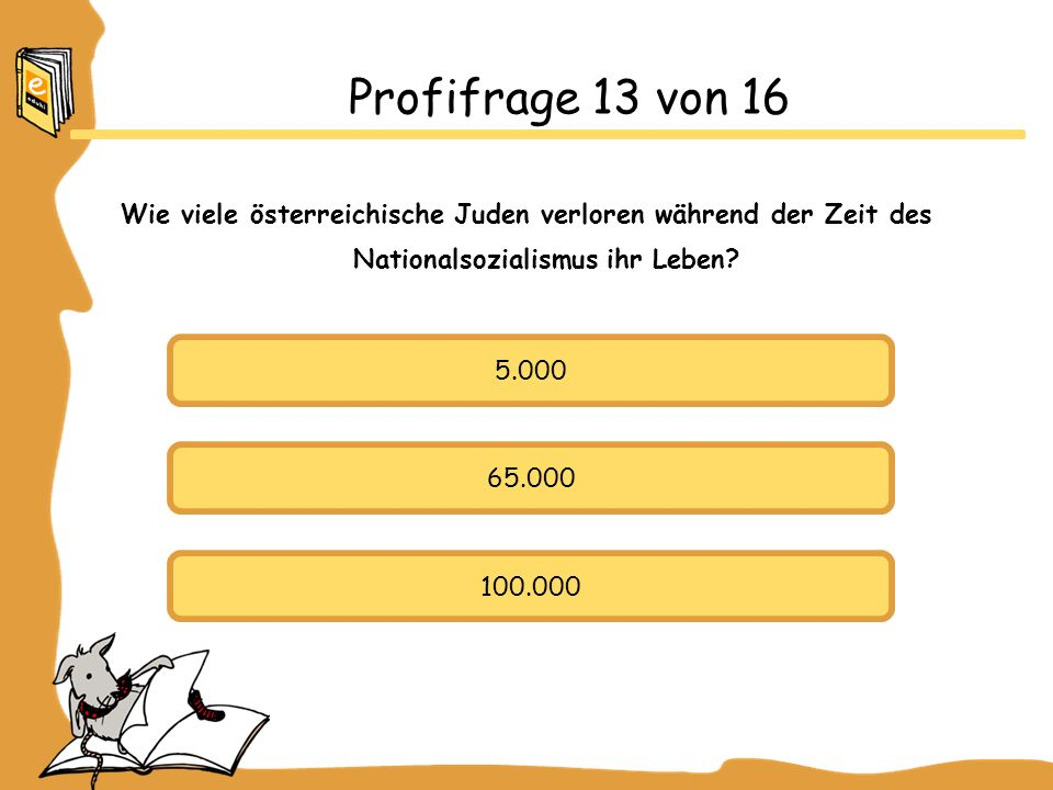 Profifrage 13 von 16 Wie viele österreichische Juden verloren während der Zeit des Nationalsozialismus ihr Leben