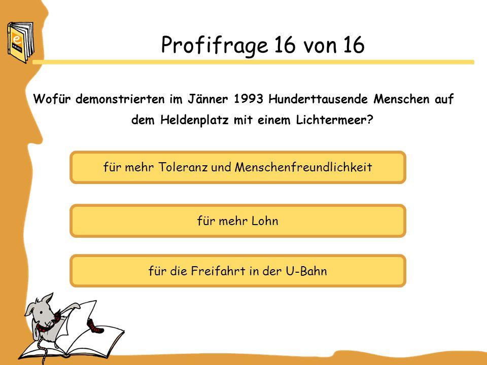 Profifrage 16 von 16 Wofür demonstrierten im Jänner 1993 Hunderttausende Menschen auf dem Heldenplatz mit einem Lichtermeer