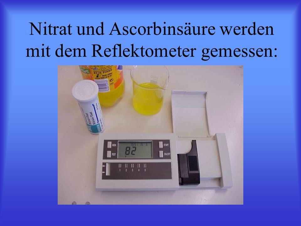 Nitrat und Ascorbinsäure werden mit dem Reflektometer gemessen: