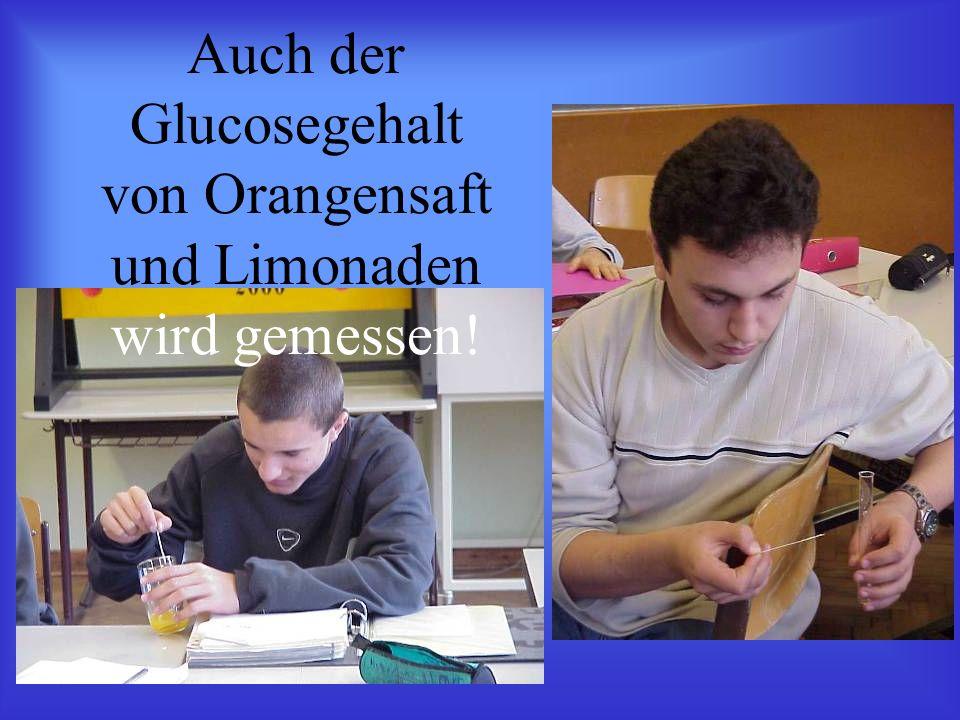 Auch der Glucosegehalt von Orangensaft und Limonaden wird gemessen!