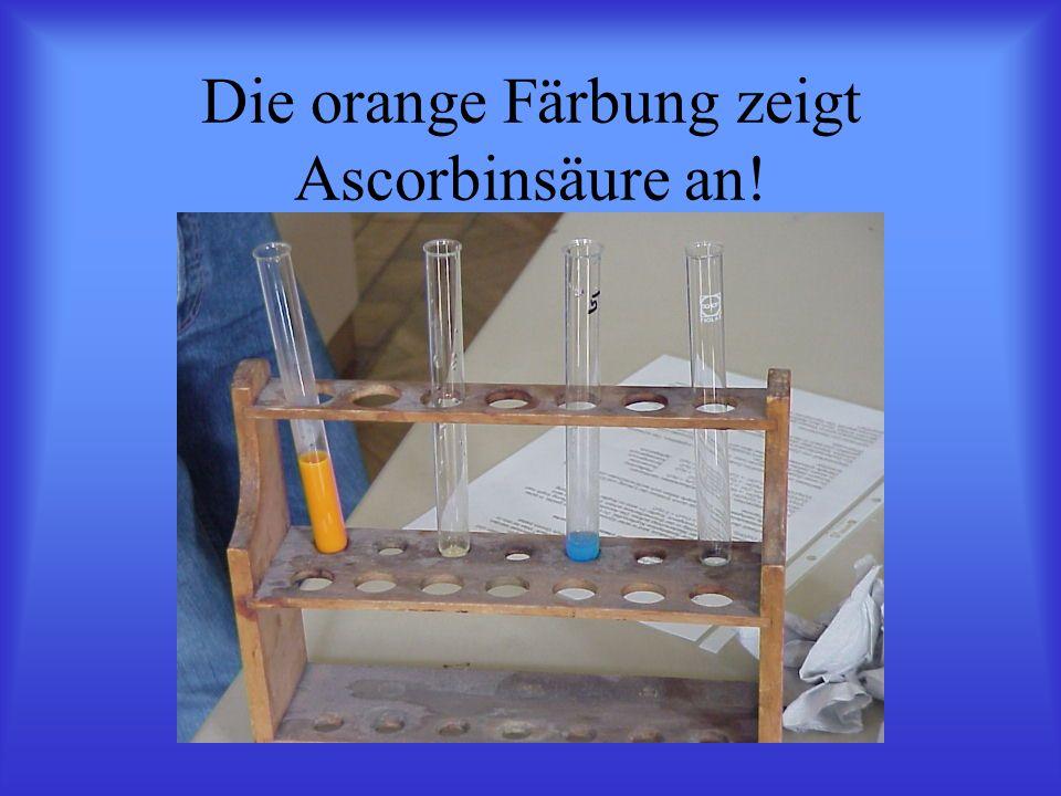 Die orange Färbung zeigt Ascorbinsäure an!