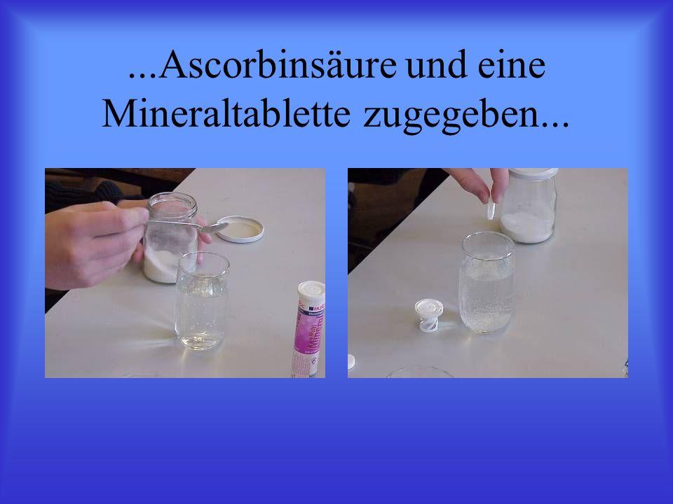 ...Ascorbinsäure und eine Mineraltablette zugegeben...
