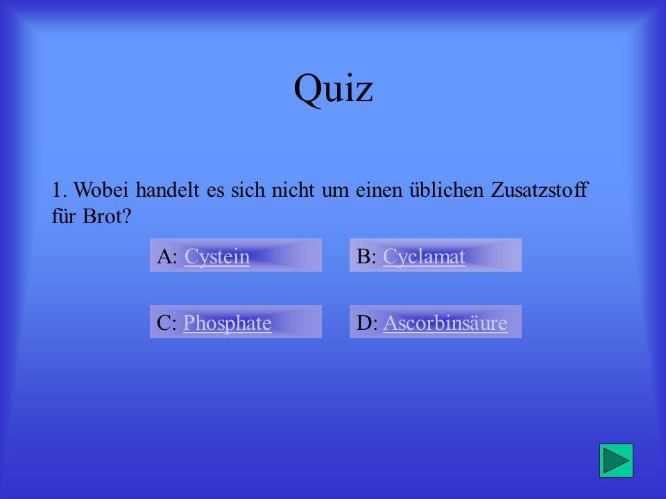 Quiz 1. Wobei handelt es sich nicht um einen üblichen Zusatzstoff für Brot A: Cystein. B: Cyclamat.