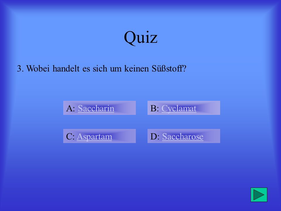 Quiz 3. Wobei handelt es sich um keinen Süßstoff A: Saccharin