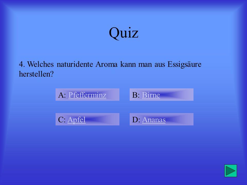 Quiz 4. Welches naturidente Aroma kann man aus Essigsäure herstellen