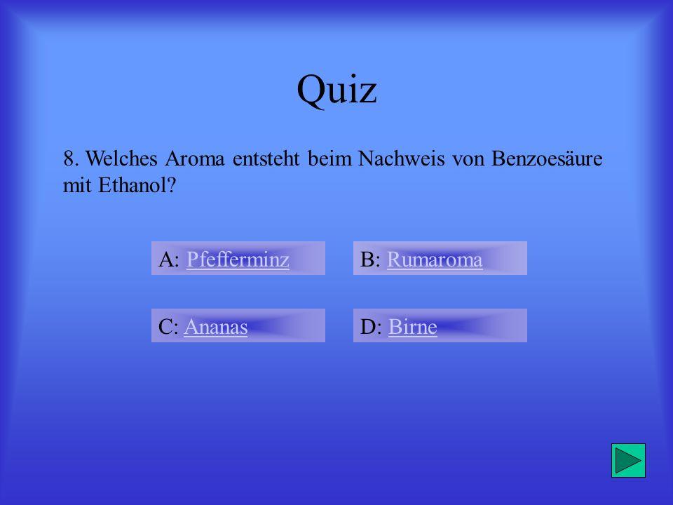 Quiz 8. Welches Aroma entsteht beim Nachweis von Benzoesäure mit Ethanol A: Pfefferminz. B: Rumaroma.