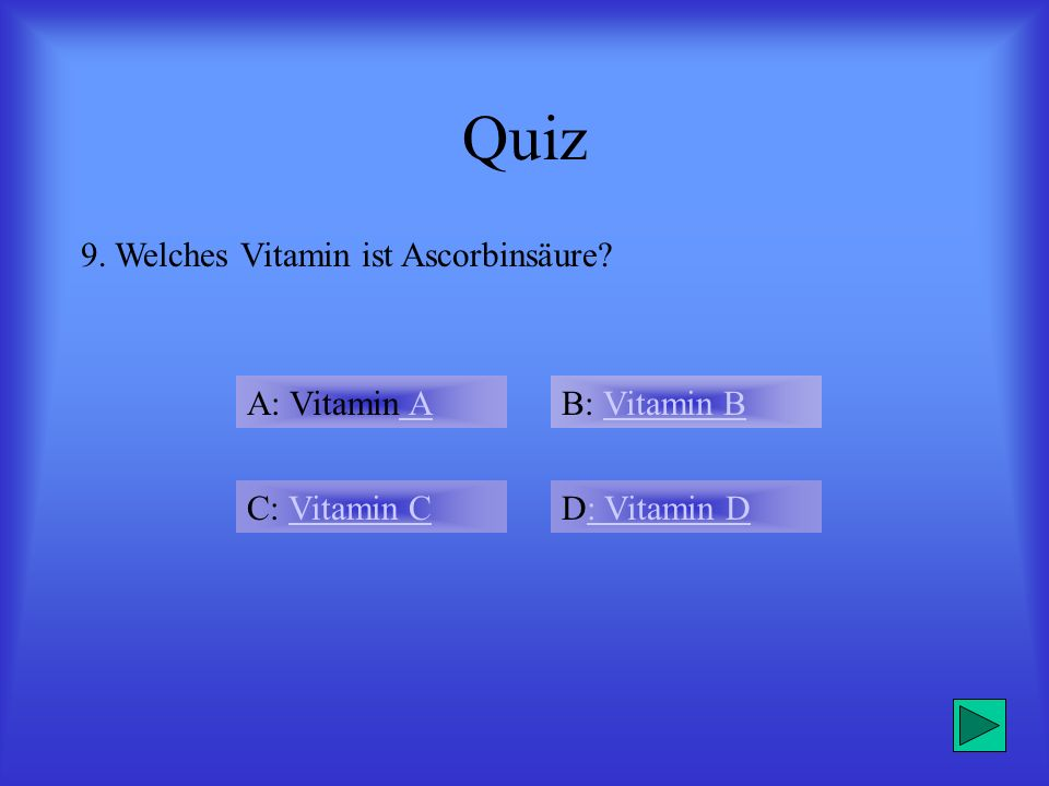 Quiz 9. Welches Vitamin ist Ascorbinsäure A: Vitamin A B: Vitamin B