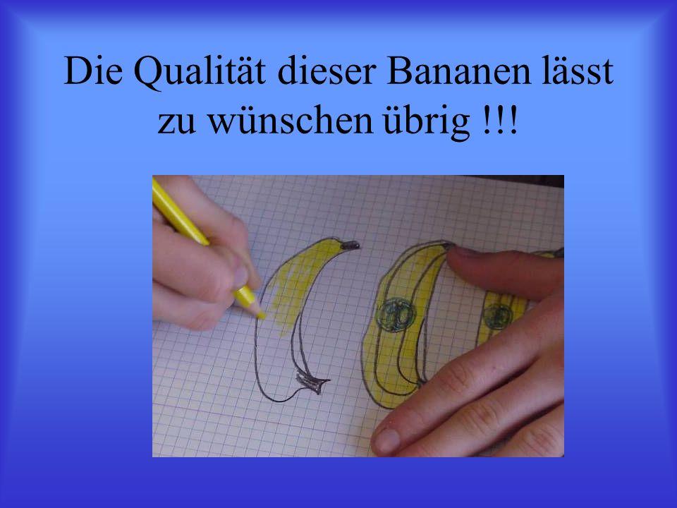 Die Qualität dieser Bananen lässt zu wünschen übrig !!!