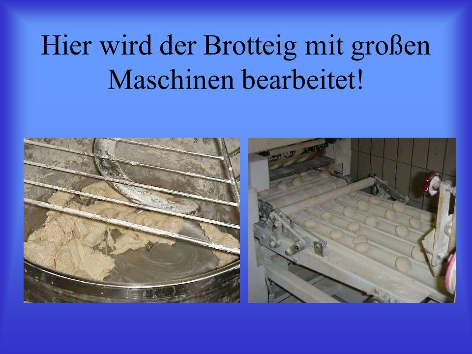 Hier wird der Brotteig mit großen Maschinen bearbeitet!