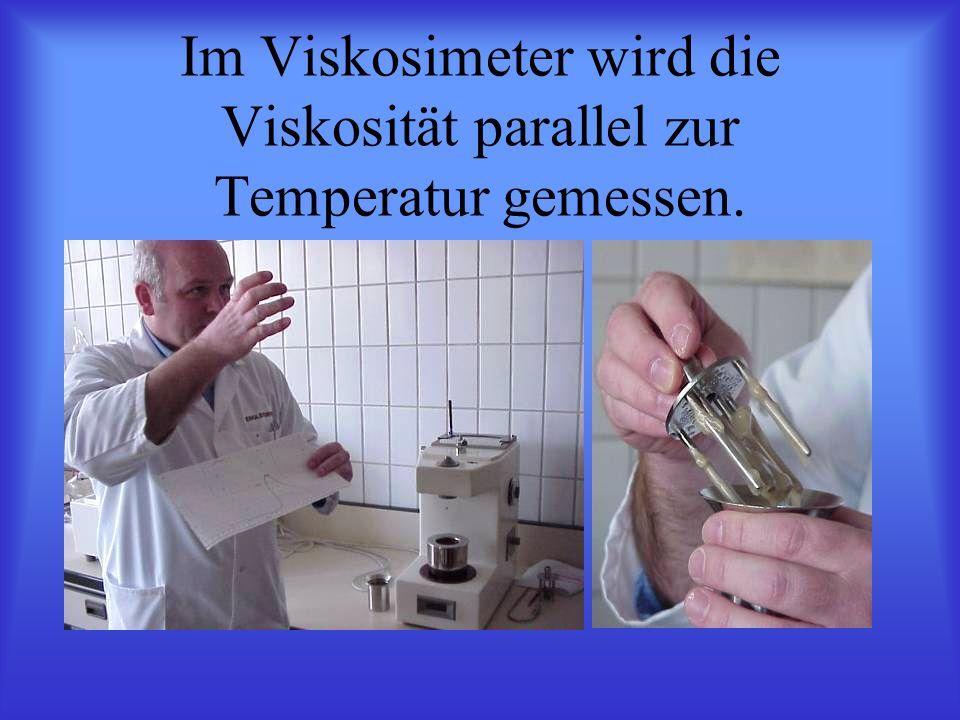 Im Viskosimeter wird die Viskosität parallel zur Temperatur gemessen.