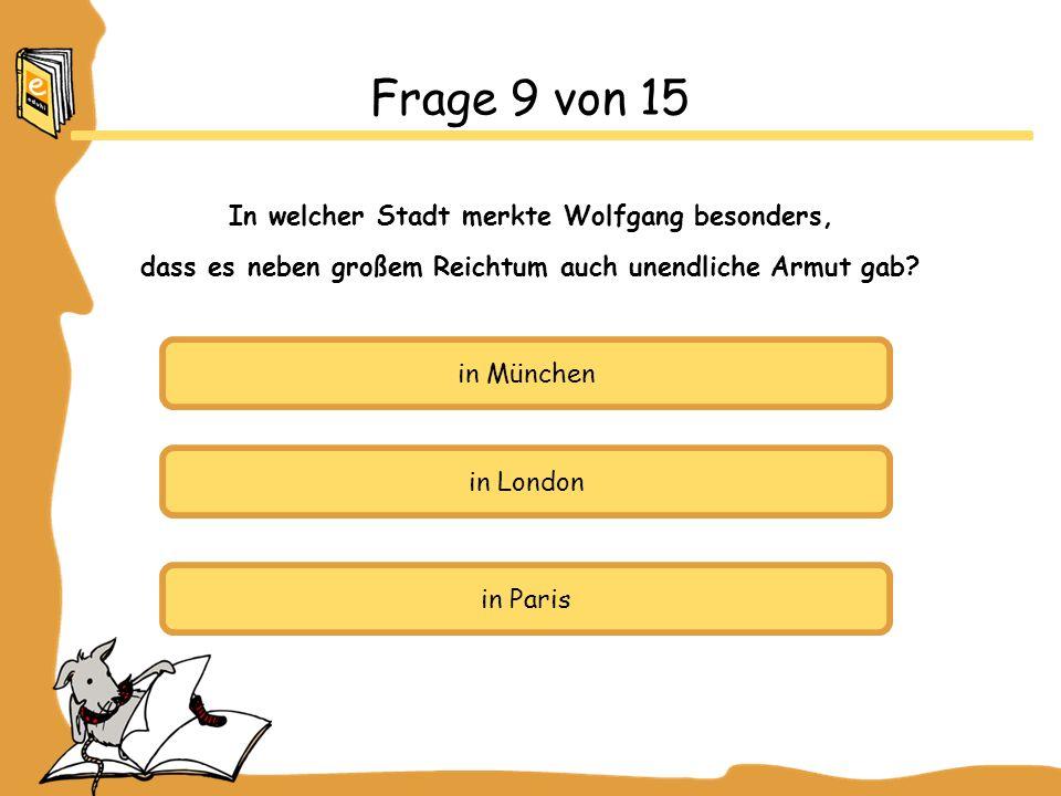 Frage 9 von 15 In welcher Stadt merkte Wolfgang besonders,