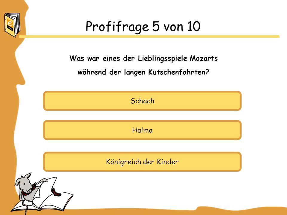 Profifrage 5 von 10 Was war eines der Lieblingsspiele Mozarts