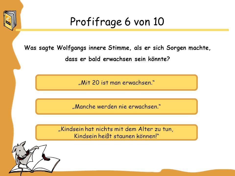 Profifrage 6 von 10 Was sagte Wolfgangs innere Stimme, als er sich Sorgen machte, dass er bald erwachsen sein könnte