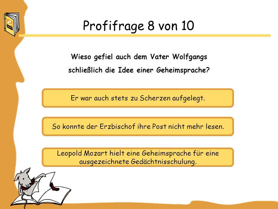 Profifrage 8 von 10 Wieso gefiel auch dem Vater Wolfgangs