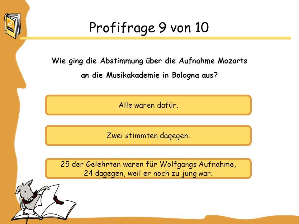 Profifrage 9 von 10 Wie ging die Abstimmung über die Aufnahme Mozarts